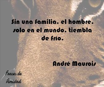 Frases Filosoficas Sobre La Familia De André Maurois