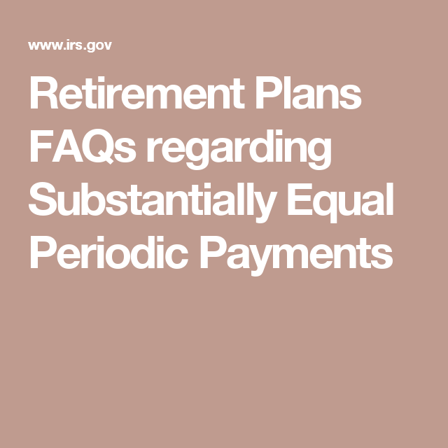 Retirement Plans Faqs Regarding Substantially Equal Periodic