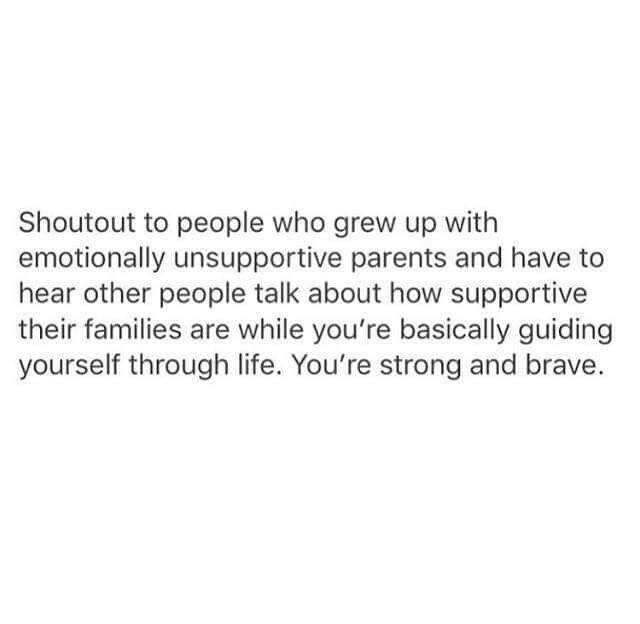 Shout out to people who grew up with emotionally ...