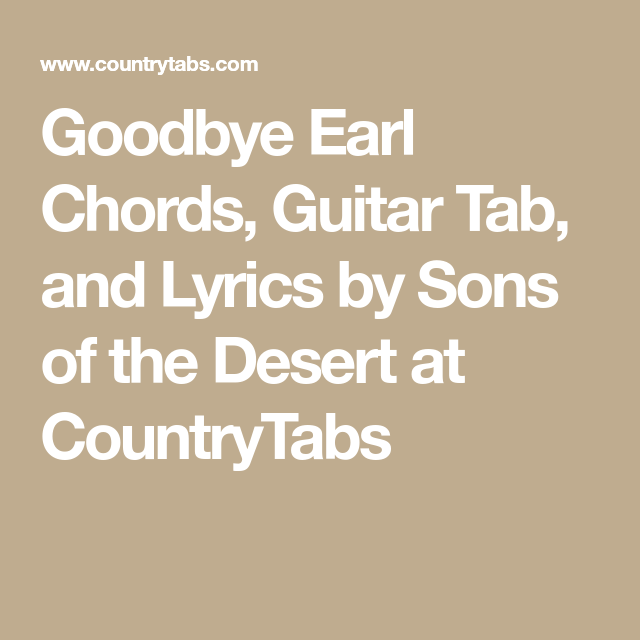 Goodbye Earl Chords Guitar Tab And Lyrics By Sons Of The Desert At