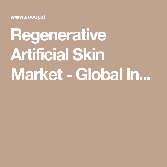 Regenerative Artificial Skin Market  Global Industry Insights