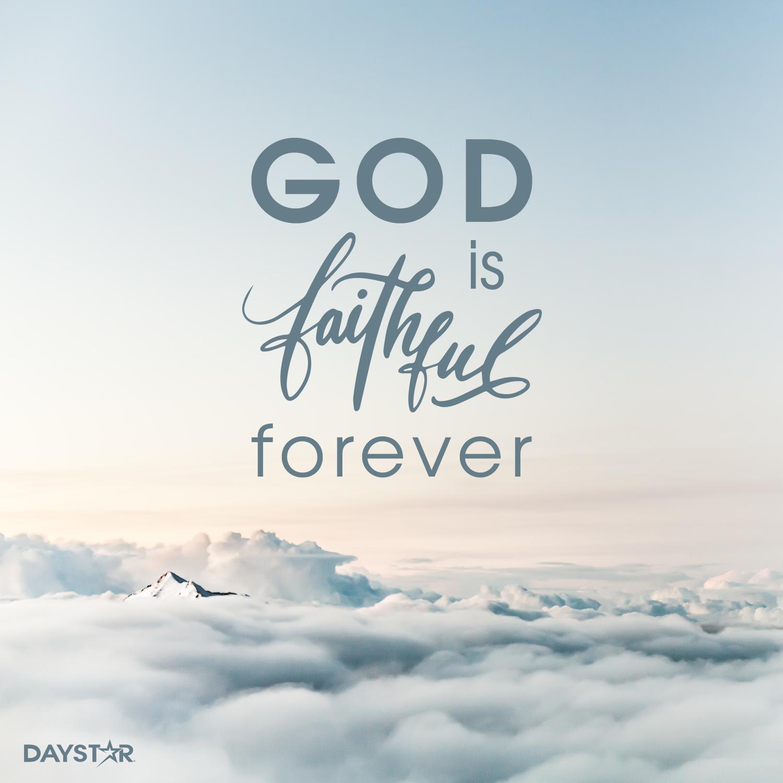 God is faithful forever. [Daystar.com]