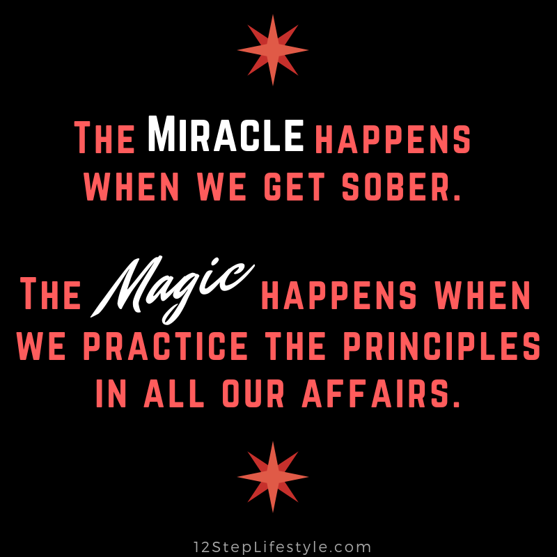 """""""The Miracle happens when we get clean & sober. The Magic"""