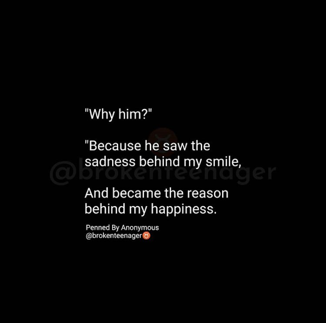 Why Him Because He Saw The Sadness Behind My Smile And Became The Reason Behind My Happiness Love Husband Quotes Philosophy Quotes Feelings Quotes