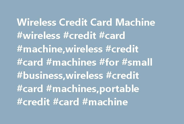 Wireless credit card machine wireless credit card machine small businesses wireless credit card machine colourmoves