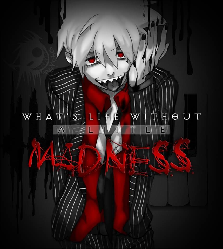 What S Life Without A Little Madness Anime Soul Eater Soul Eater Quotes Soul Eater Soul Eater Evans