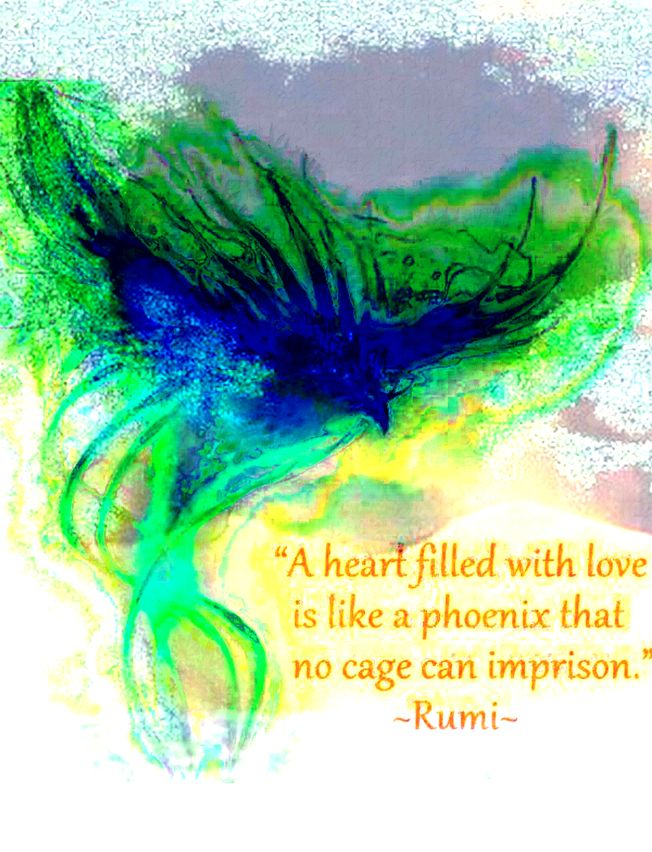 A Heart Filled with love is like a phoenix that no cage can imprison ~ Rumi <3
