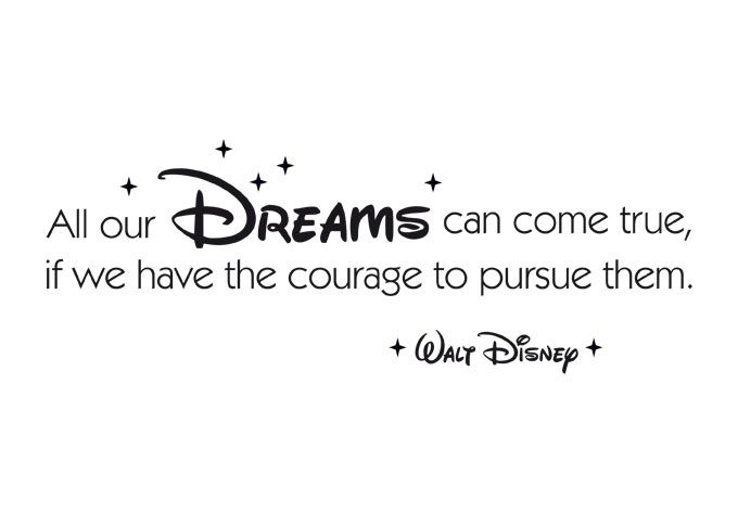 Zitat Walt Disney - All our dreams can come true, if we have the courage to pursue them. | wall-art.de #cheerquotes
