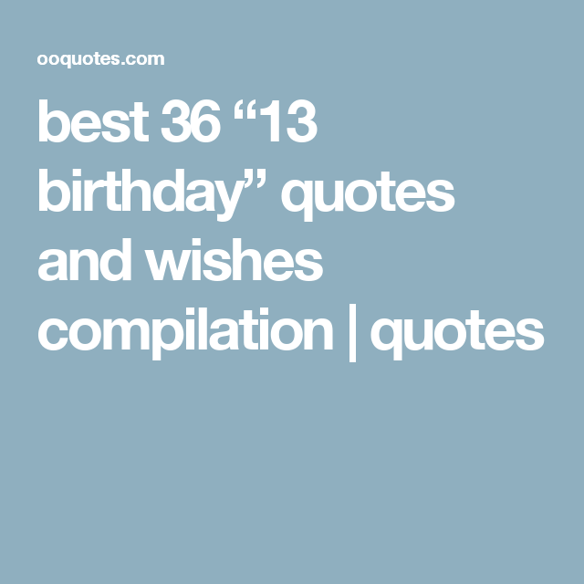 Best 36 13 Birthday Quotes And Wishes Compilation Quotes