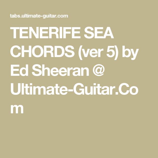 TENERIFE SEA CHORDS (ver 5) by Ed Sheeran @ Ultimate-Guitar.Com ...
