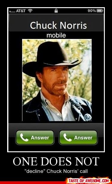 ..Chuck Norris..Is calling.  Omg. Yes.
