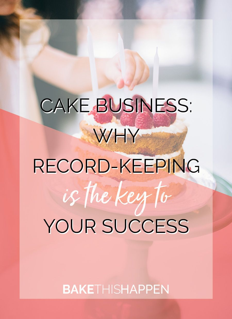 Cake business why record keeping is the key to your