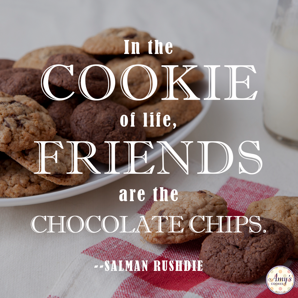 """Cookie Quotes """"In the cookie of life, friends are the"""