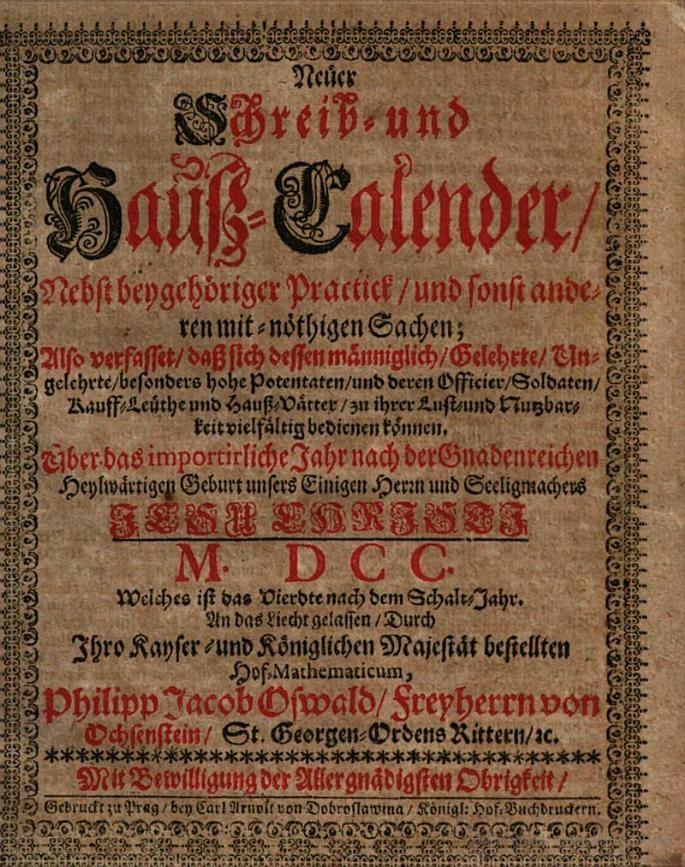 Neüer Schreib- und Hauß-Calender, Nebst beygehöriger Practick, und sonst ... - Philipp Jakob Oswald von Ochsenstein - 1700