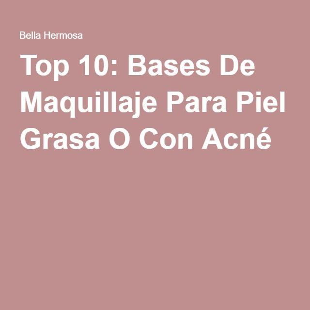 Top 10: Bases De Maquillaje Para Piel Grasa O Con Acné