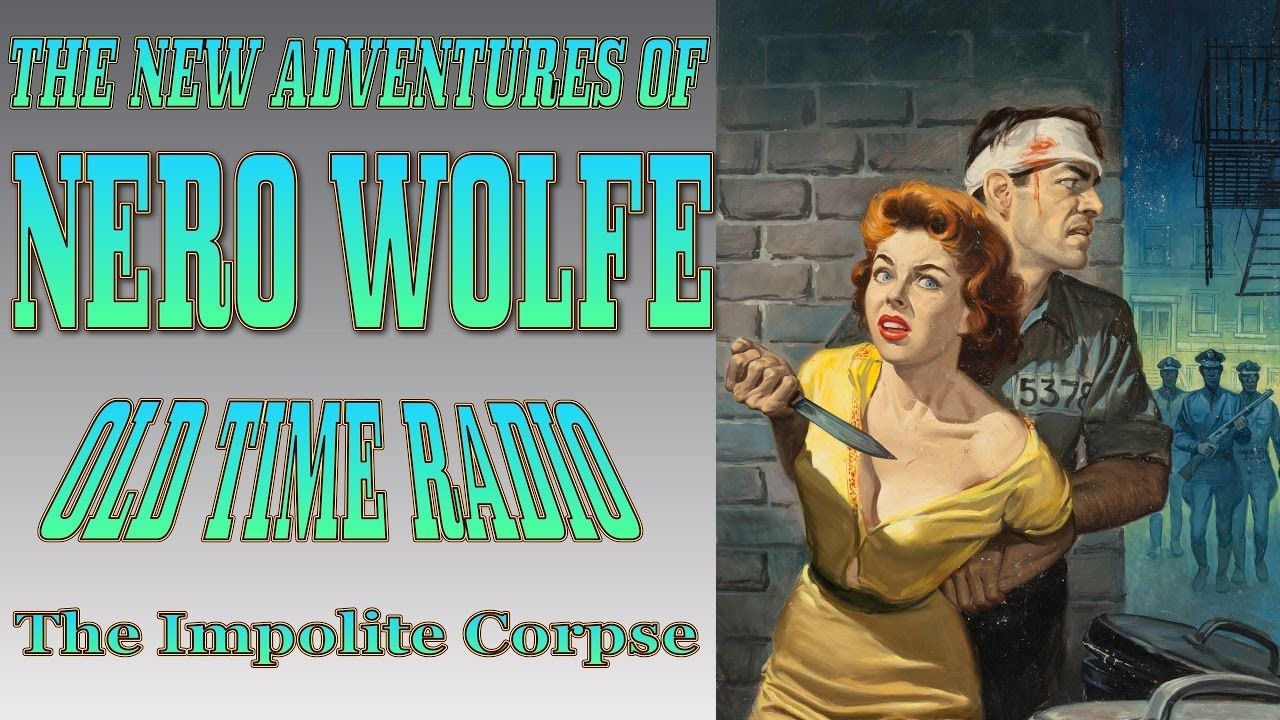NERO WOLFE! Old Time Radio Drama! The Impolite Corpse
