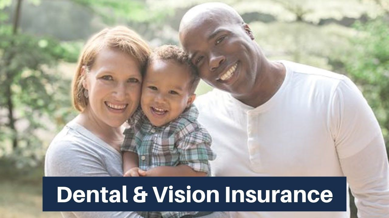 Dental and vision are crucial to general good health