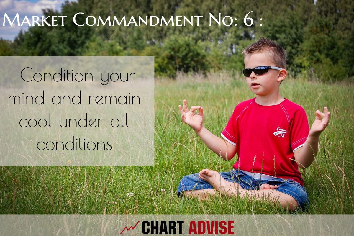 Market Commandment No 6 Condition your mind and remain
