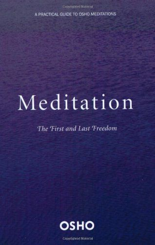 Meditation: The First and Last Freedom by Osho http://www ...