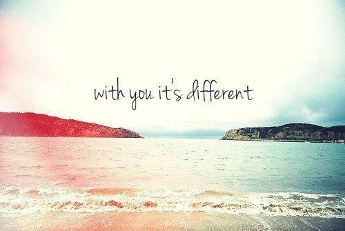 whit you it's different