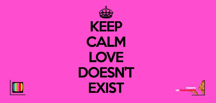 Love Doesn T Exist Quotes Keep Calm Love Doesn't Exist  Quotes  Pinterest  Calming Anger