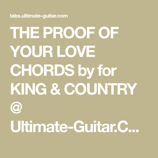 The Proof Of Your Love Chords By For King Country Ultimate