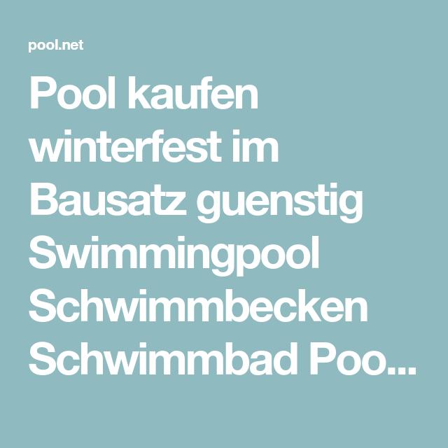 Pool Kaufen Winterfest Im Bausatz Guenstig Swimmingpool