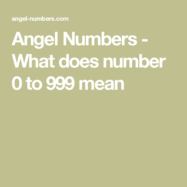 Angel Numbers What Does Number 0 To 999 Mean Angelic Numbers