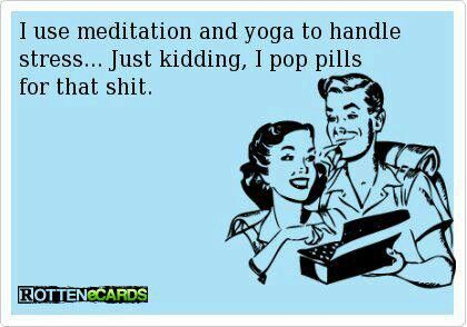 I Use Meditation And Yoga To Handle Stress Ecards Funny Funny Quotes Just Kidding