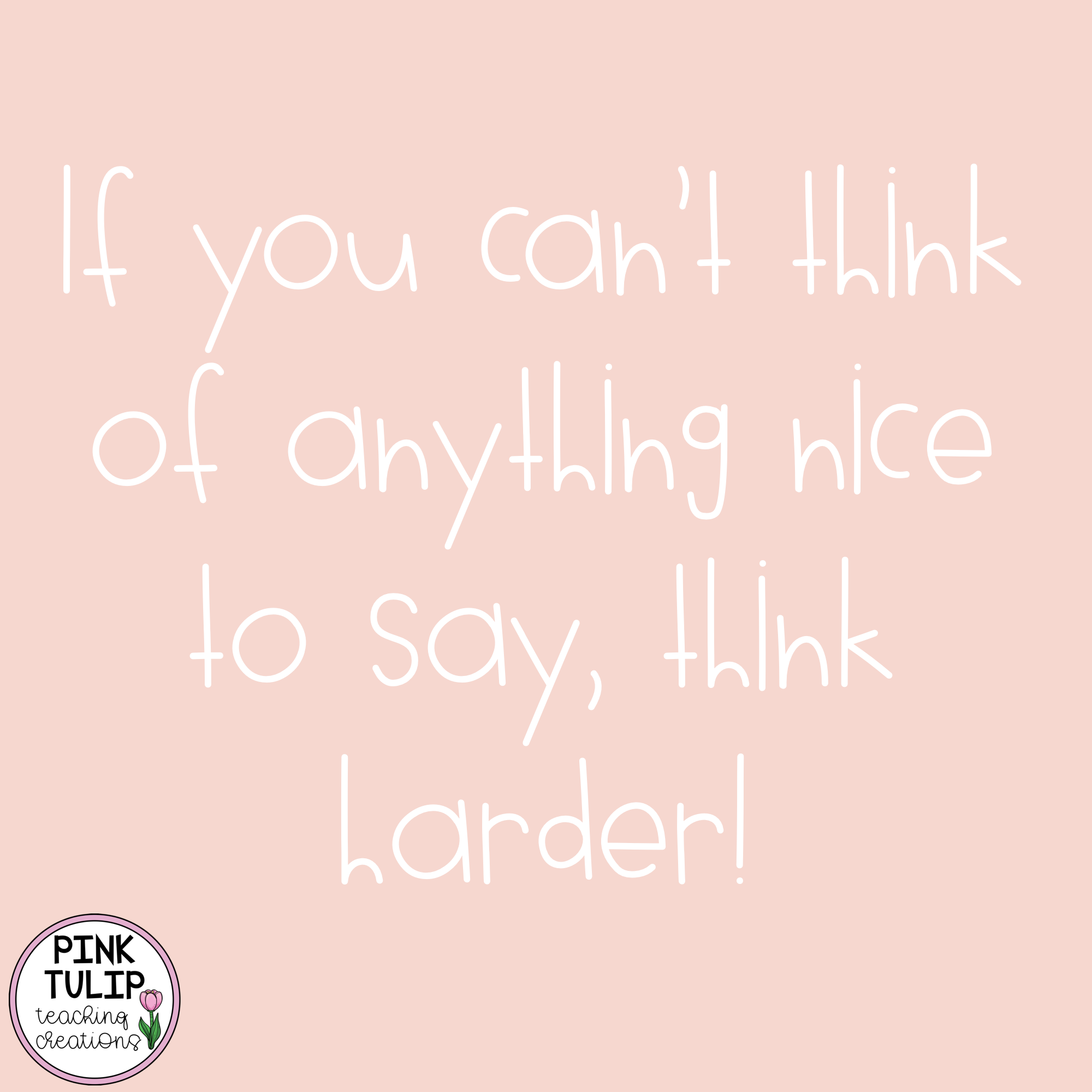 If You Can T Think Of Anything Nice To Say Think Harder
