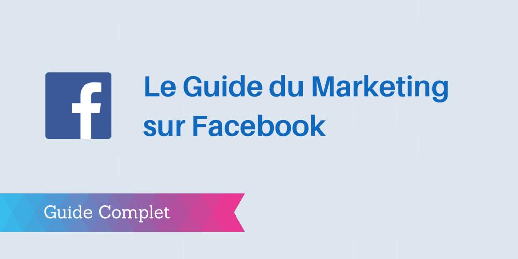 Guide complet et bien fait pour comprendre Facebook et l'utiliser pour son entreprise.