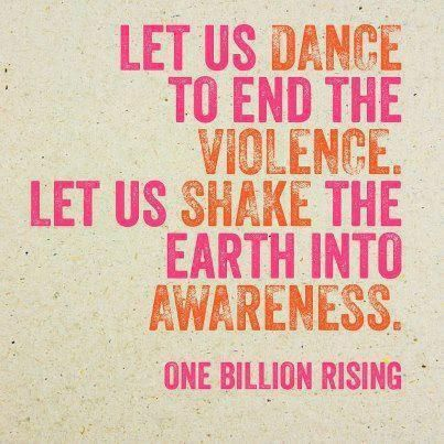 One Billion Rising -- a global movement to end violence against girls and women. #Rise4Justice