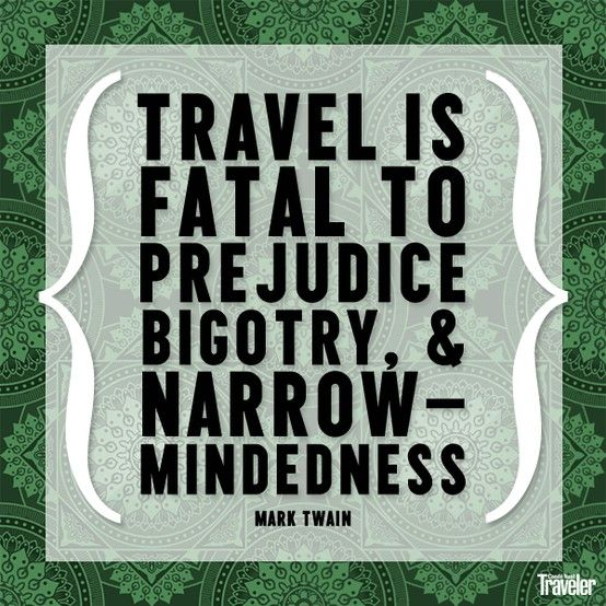 """Travel is fatal to prejudice, bigotry & narrow-mindedness."" - Mark Twain #travelquotes"