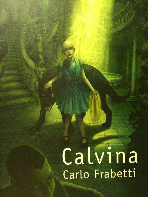 Calvina. Carlo Frabetti. Uno de mis escritores favoritos desde pequeňa, este libro marcó mi infancia:)