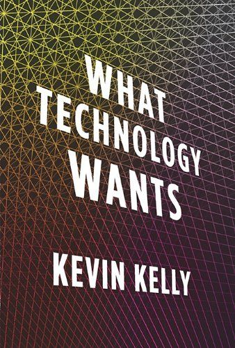 What Technology Wants by Kevin Kelly #Books