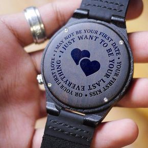 "This wooden watch makes a great gift. Your loved one will love it! The watch is made from real wood and the bands are made from real leather. The quote is laser engraved on the back of the watch and will never fade. The watch is engraved with lovely message: ""I may not be your first date, your first kiss or your first"