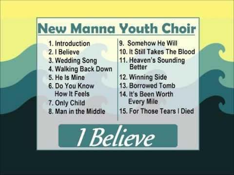New Manna Youth Choir - I Believe - Full Album - YouTube