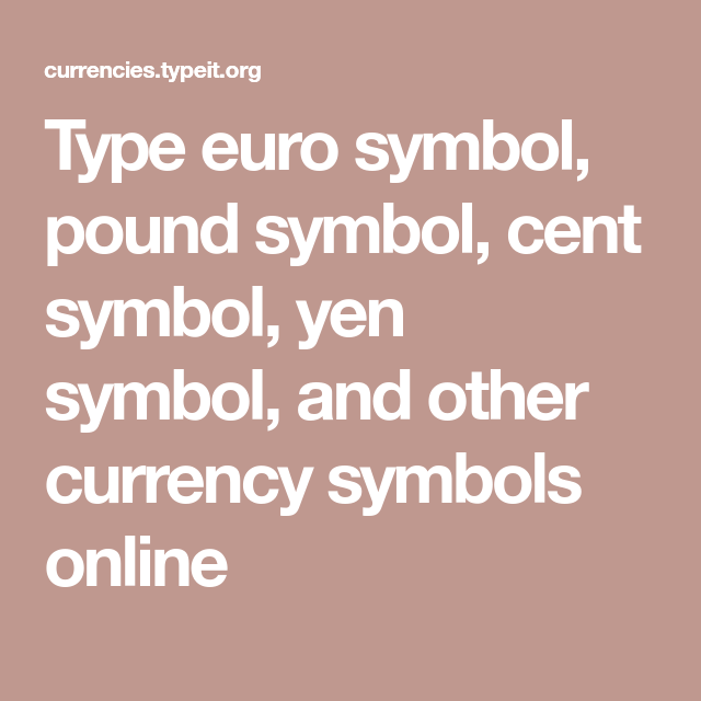 Type Euro Symbol Pound Symbol Cent Symbol Yen Symbol And Other