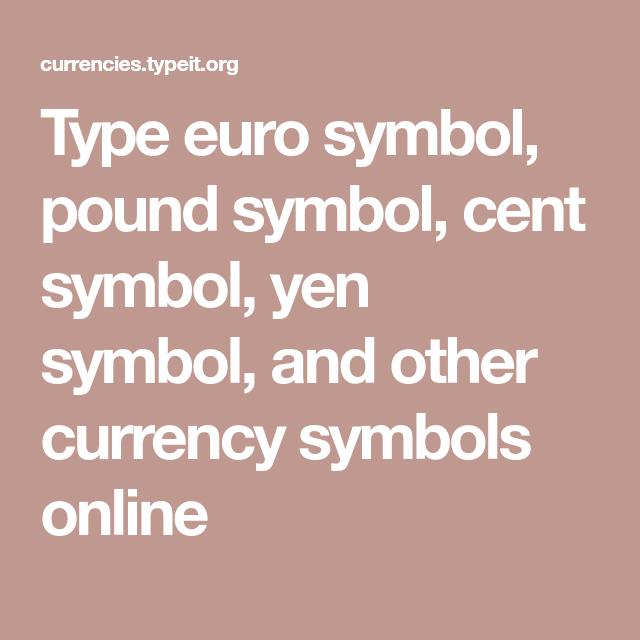Type Euro Symbol Pound Symbol Cent Symbol Yen Symbol And Other
