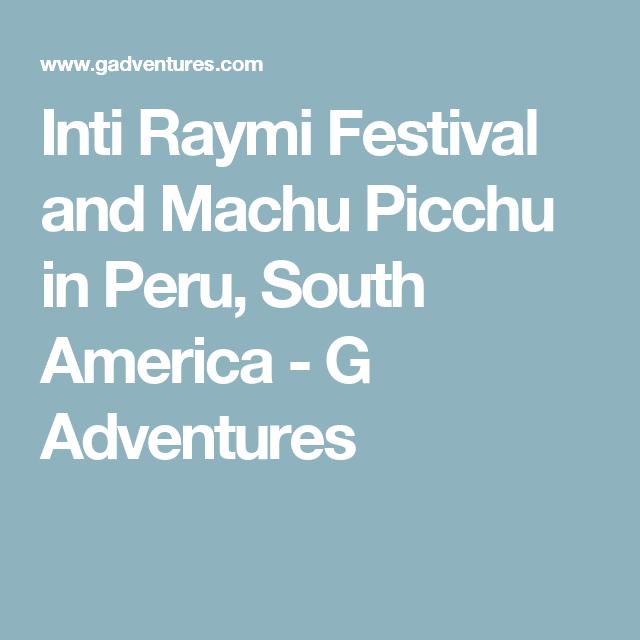 Inti Raymi Festival and Machu Picchu in Peru, South America - G Adventures