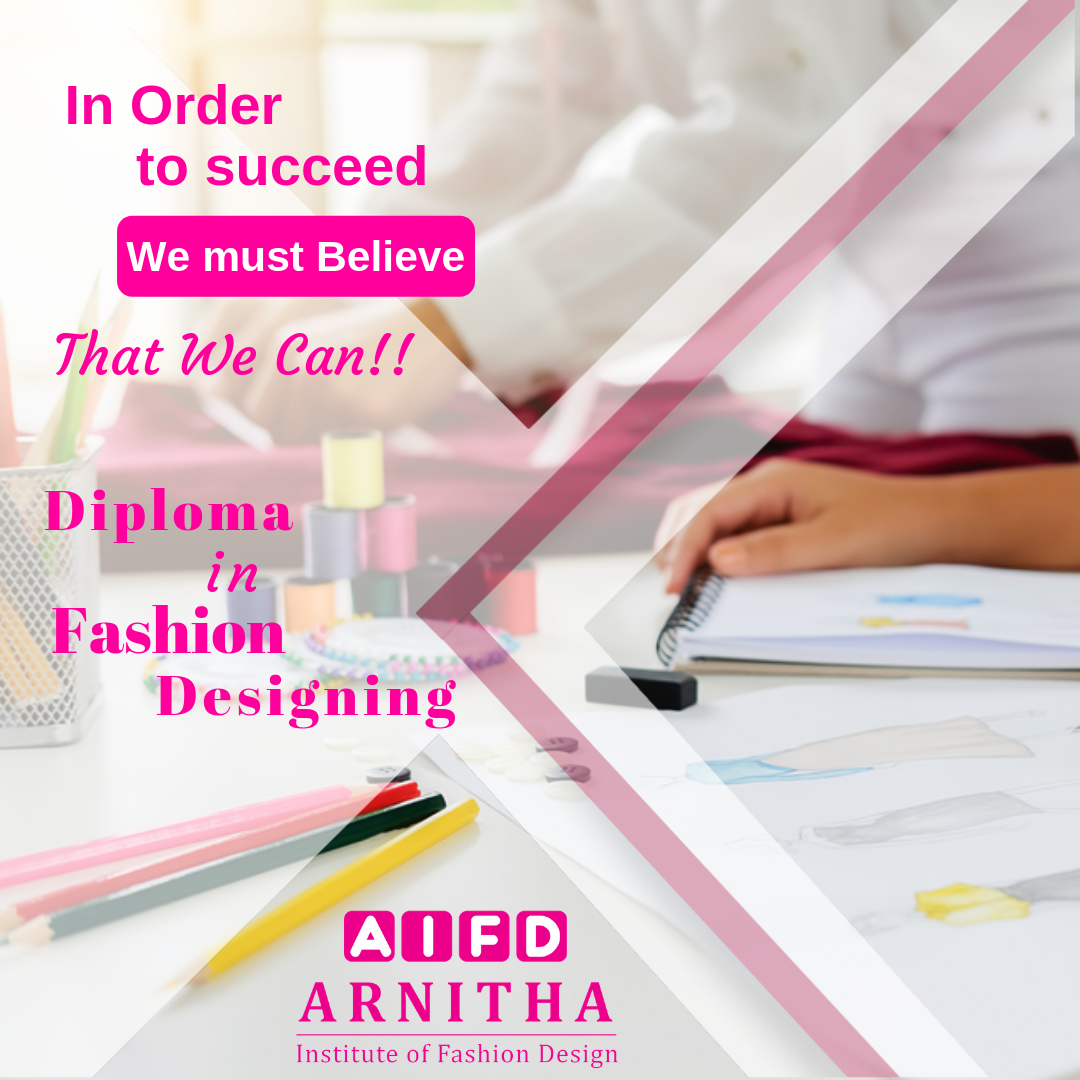 In Order To Succeed We Must Believe That We Can Diploma In Fashion Designing Arnitha Institute Of Fashion Design Fashiondesigne Diploma In Fashion Designing Career In Fashion Designing Fashion Designing Course