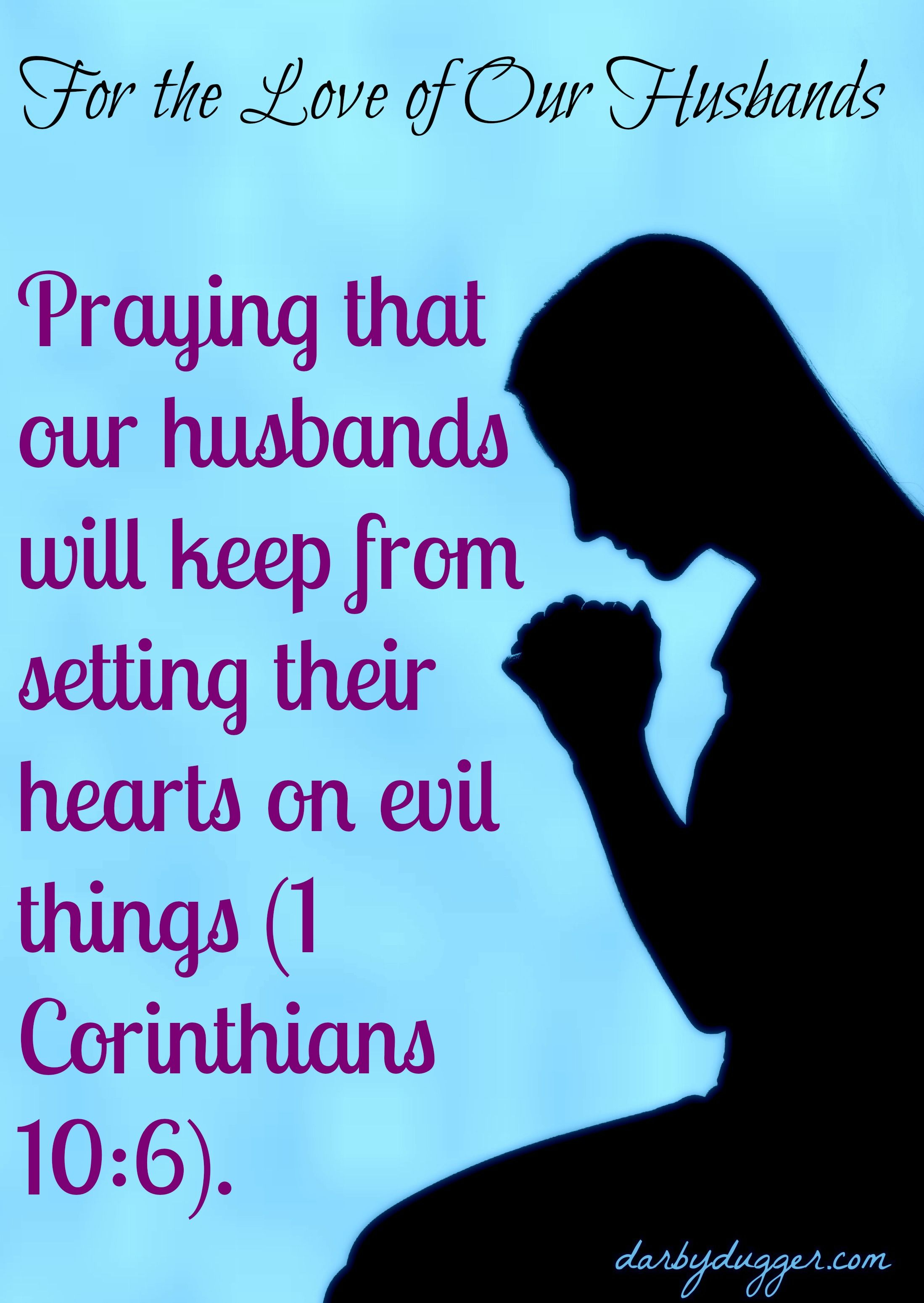 Praying that our husbands will keep from setting their hearts on evil things (1 Corinthians 10:6).