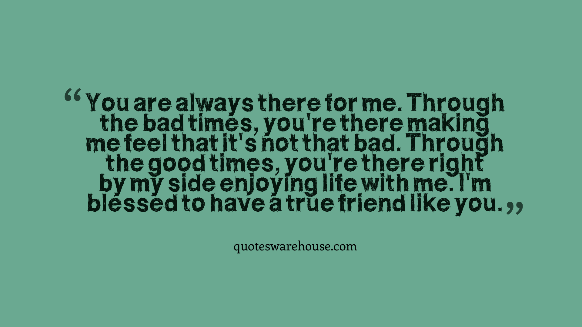 You Are There For Me Quotes Warehouse Friendship Quotes Quotes True Friends