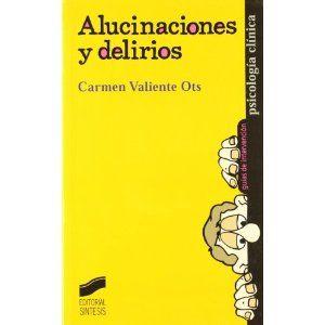 Alucinaciones y delirios / Carmen Valiente
