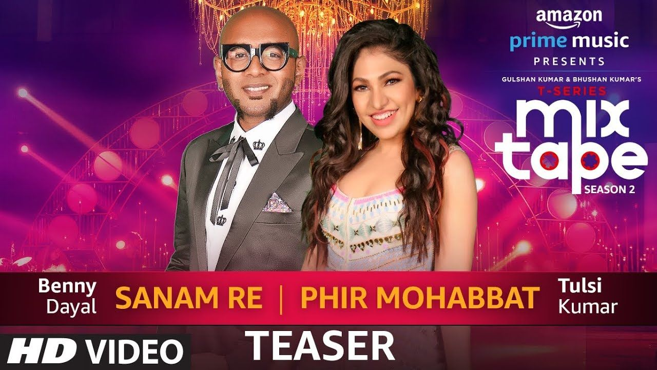 Song Teaser Sanam Re Phir Mohabbat T Series Mixtape Season 2 Tulsi Kumar Benny Dayal We Bring To You The Sneak Peek Of The Songs New Album Song Sanam Re