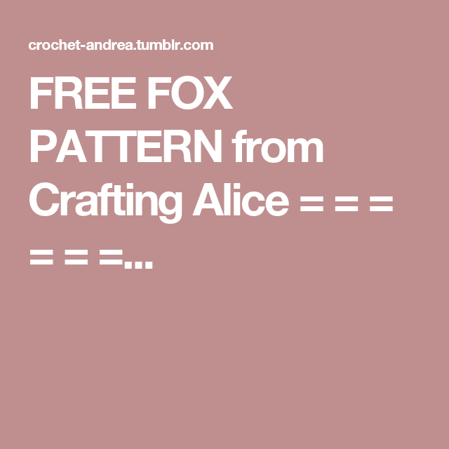 FREE FOX PATTERN from Crafting Alice = = = = = =...