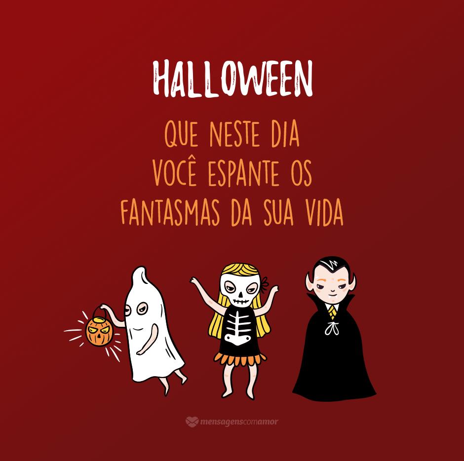 Halloween que neste dia você espante os fantasmas da sua
