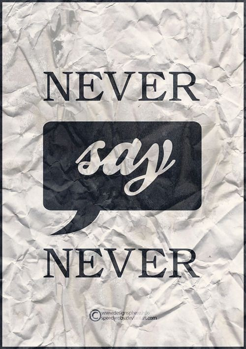Never say never quote by? - Answers
