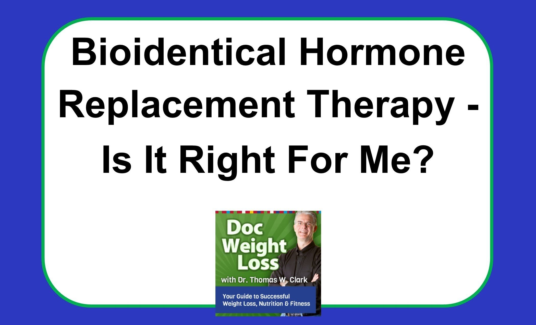 Bioidentical Hormone Replacement Therapy Is It Right For You