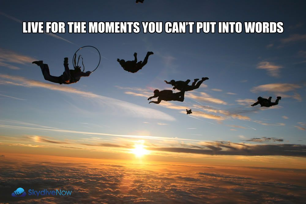 Live for the moments you can't put into words. Skydiving MEME. Photograph taken by Blair A Stent